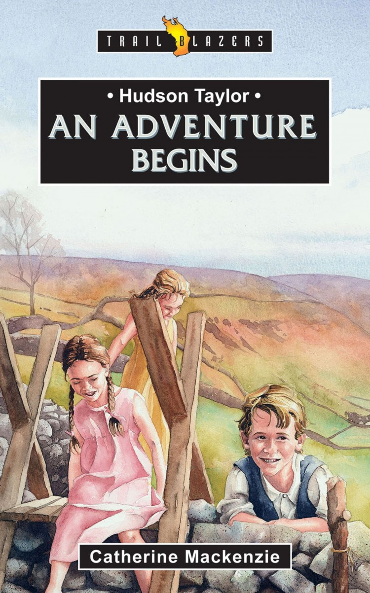 Hudson Taylor: An Adventure Begins